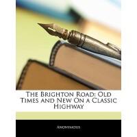 【预订】The Brighton Road: Old Times and New on a Classic Highw
