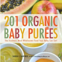 201 Organic Baby Purees:The Freshest, Most Wholesome Food Yo