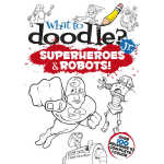 What to Doodle? Jr.--Superheroes and Robots! (【按需印刷】)