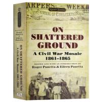 美国内战文献选集 英文原版 On Shattered Ground A Civil War Mosaic 1861-18
