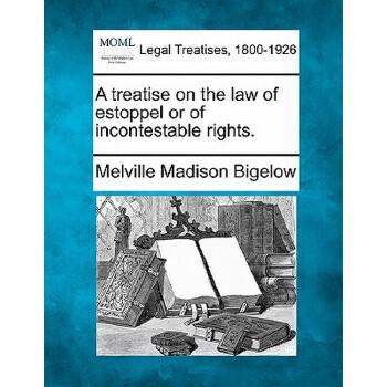 【预订】A Treatise on the Law of Estoppel or of Incontestable Rights. 预订商品,需要1-3个月发货,非质量问题不接受退换货。