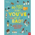 So You Think You've Got It Bad? A Kid's Life in Ancient Egy