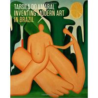 Tarsila do Amaral: Inventing Modern Art in Brazil