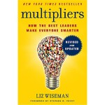 Multipliers, Revised and Updated: How the Best Leaders Make