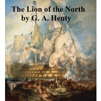 The Lion of the North, A Tale of the Times of Gustavus Adol