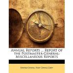 【预订】Annual Reports ... Report of the Postmaster-General: Mi