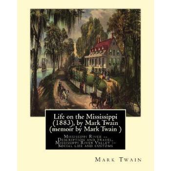 【预订】Life on the Mississippi (1883), by Mark Twain (Memoir by Mark Twain ): Mississippi River -- Description and Travel, Mississippi River Valley -- Social 预订商品,需要1-3个月发货,非质量问题不接受退换货。
